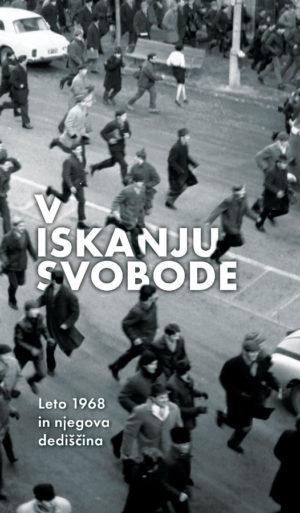 V iskanju svobode; Leto 1968 in njegova dediščina