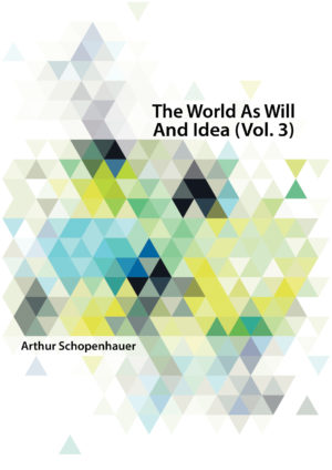 The World As Will And Idea Vol. 3