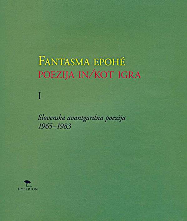 Fantasma epohé I: poezija in / kot igra: slovenska avantgardna poezija