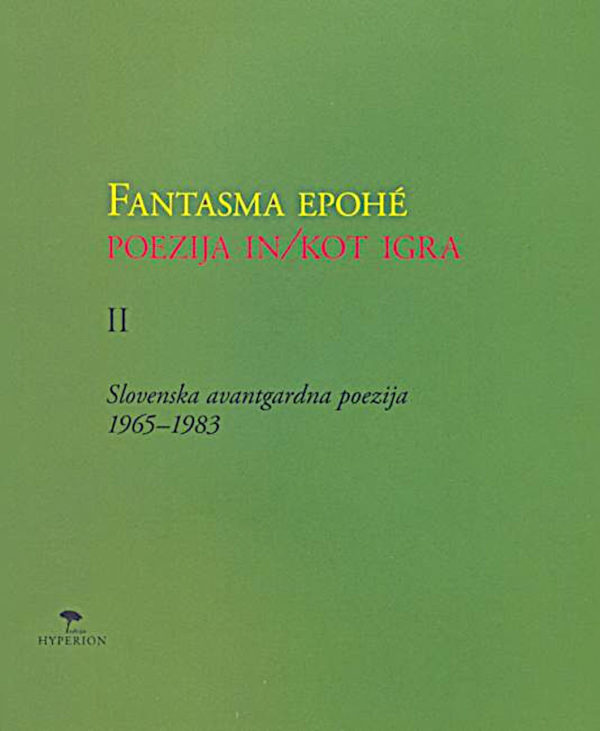 Fantasma epohé II: poezija in / kot igra: slovenska avantgardna poezija