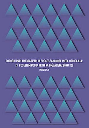 Sodobni parlamentarizem in proces zakonodajnega odločanja (s posebnim poudarkom na Državnem zboru RS)