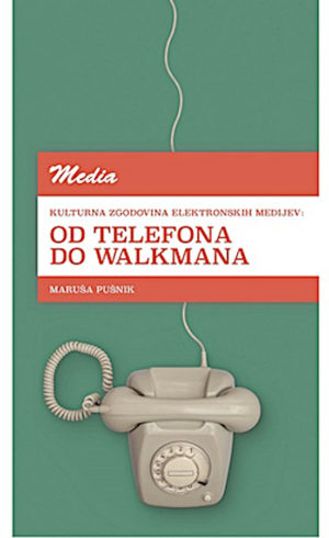 Kulturna zgodovina elektronskih medijev: od telefona do walkmana