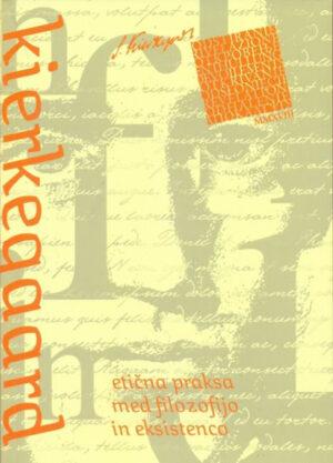 Kierkegaard : Etična praksa med filozofijo in eksistenco