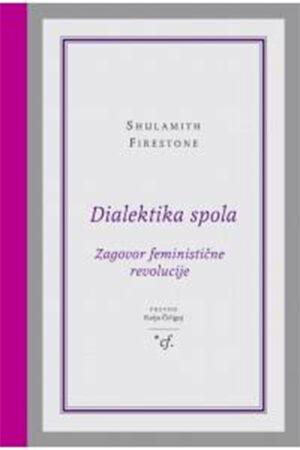 Dialektika spola : zagovor feministične revolucije
